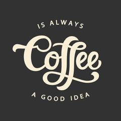 Coffee is always a good idea! Happy coffee day! Ecard. JPG. Creative inscription. Free Download 2021 greeting card