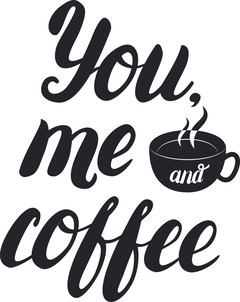 You, Me and Coffee! Happy Coffee Day! Black inscription on a white background. Cursive. Creative font. Black and hot cup of coffee. Free Download 2021 greeting card