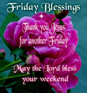 Friday blessings! Ecards 2018. Wishes. Good friday 2018. Thank You Jesus for another Friday. May the Lord bless Your weekend. Beautiful flower. Nice. Pink or purple flower. Free Download 2021 greeting card