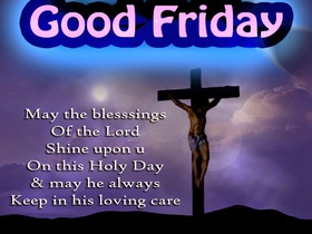 Good friday 2018. Сross of the Lord. Jesus. Quotes. Night. Evening. May the blessings of the Lord, shine upon you on this Holy Day and may he always keep you in his loving care! Free Download 2021 greeting card