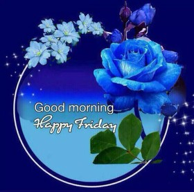 Good morning! Happy Friday! Have a lovely time! Blue rose. Blue flowers. Stars. Free Download 2021 greeting card