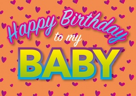 Happy Birthday to my baby. New ecard for free. Happy Birthday, baby. hearts. Free Download 2021 greeting card