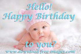 Hello! Happy Birthday to You! A cute little baby :) Great smile, hazel eyes, and bloody adorable. Free Download 2021 greeting card