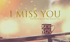 I miss You. JPG of Espresso Cup. Golden cup of coffee in your morning. Free Download 2021 greeting card