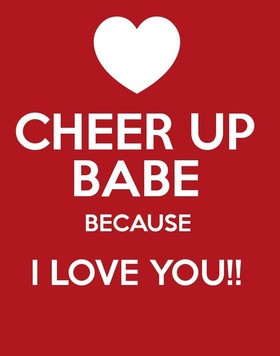 Cheer Up... Greeting card for babe! I love You! Cheer Up... Cheer Up Babe Because I Love You!!! Free Download 2021 greeting card
