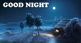 Good Night. Winter. Snow. Moon. Good Night... Beautiful Good Night. Wishes. A lonely cottage. The light from that window. Free Download 2021 greeting card
