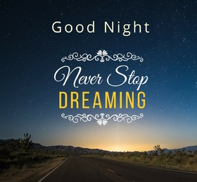 Good Night. Empty road. Bright shining stars. Sky. Good Night... wishes... sweet Dream...Never Stop Dreaming... Free Download 2018 greeting card