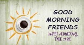 Good morning Wednesday card for friends. New ecard Good Morning Friends. Happy Wednesday, Take care! Let everything be fine this day, May inspiration inspire you Free Download 2021 greeting card