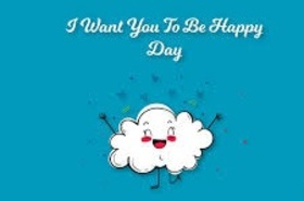 Happy Day to you, my friend. New Ecard. I Want You to be Happy Day. Blue postcard for friends. Have a nice day. Smile. A white cloud. I love you. Free Download 2019 greeting card
