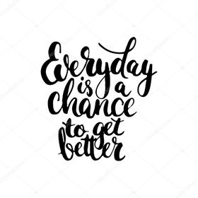 Everyday is a chance. Black & white card. Everyday is a chance to get better... Have a good day!!! Free Download 2021 greeting card