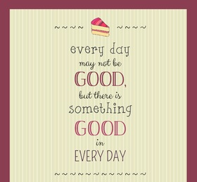 Everyday... Something Good in every day... Ecard. Every day may not be GOOD, but there is something Good in Every day!!! Free Download 2021 greeting card