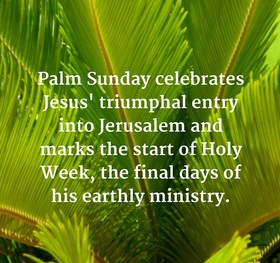 Happy palm sunday 2019. Greeting card for mother. Palm Sunday celebrates Jesus' triumphal entry into Jerusalem and marks the start of Holy Week, the final days of his earthly ministry. Free Download 2021 greeting card