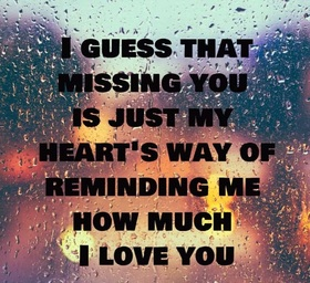 I just miss you... Nice ecard! I guess that missing you is just my heart's way of reminding me how much I Love You... Free Download 2018 greeting card